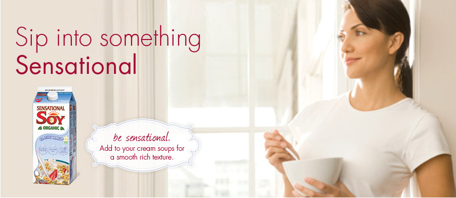 Sip into something Sensational. Be sensational. Add to your cream soups for a smooth rich texture.